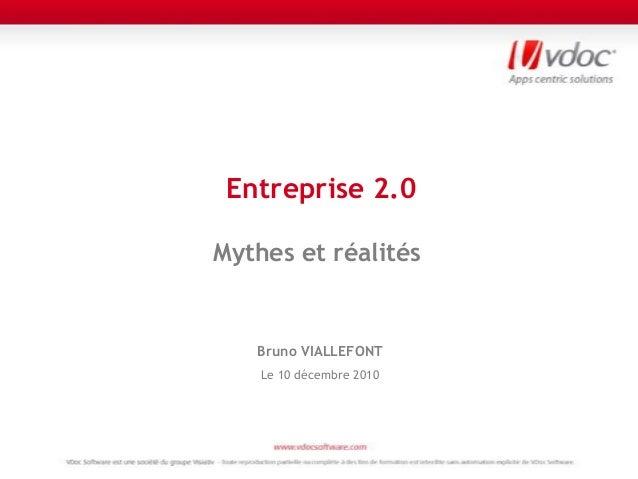 Entreprise 2.0Mythes et réalitésBruno VIALLEFONTLe 10 décembre 2010