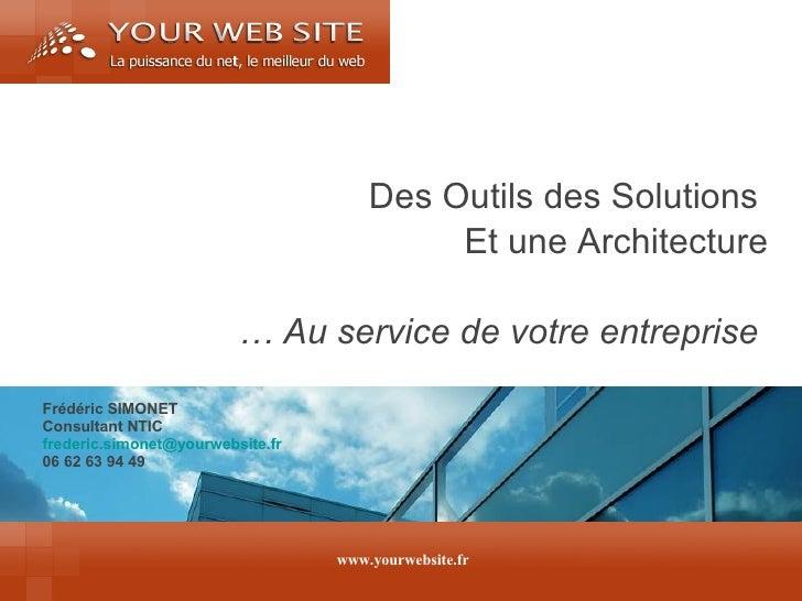 Des Outils des Solutions  Et une Architecture …  Au service de votre entreprise