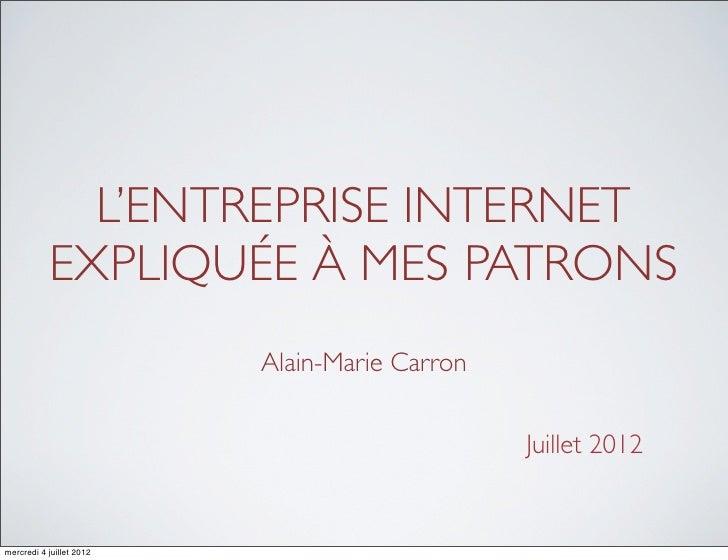 L'ENTREPRISE INTERNET            EXPLIQUÉE À MES PATRONS                          Alain-Marie Carron                      ...