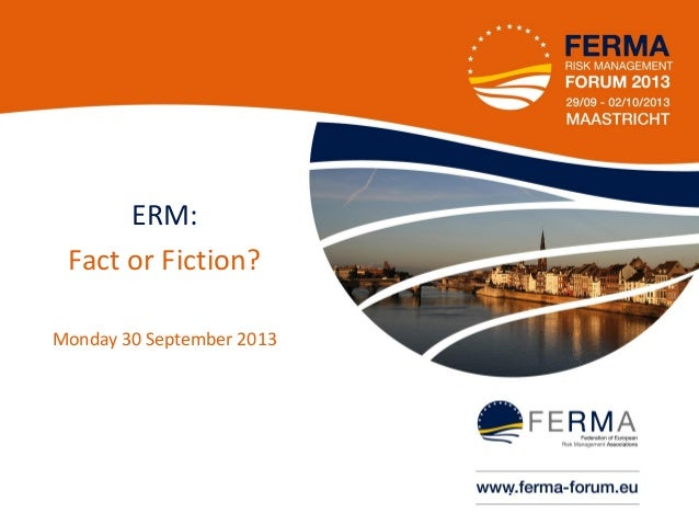 ERM: Fact or Fiction? Monday 30 September 2013  •1