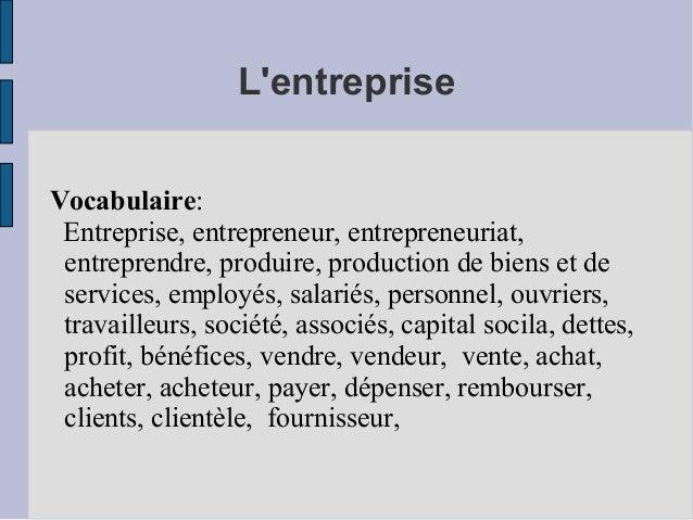 L'entreprise Vocabulaire: Entreprise, entrepreneur, entrepreneuriat, entreprendre, produire, production de biens et de ser...