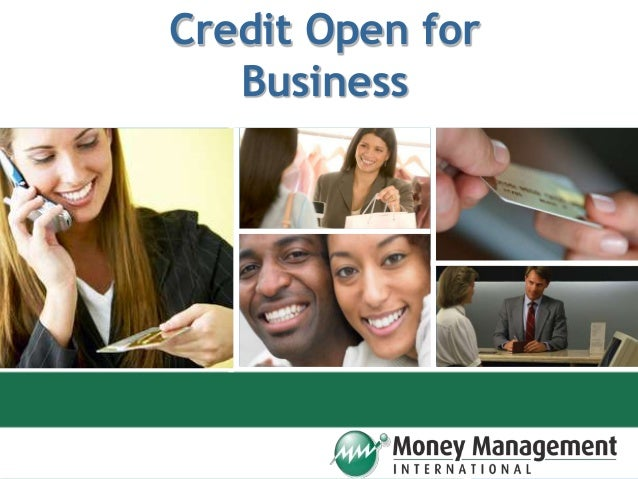 www.MoneyManagement.org 1www.CreditEducation.org Credit Open for Business