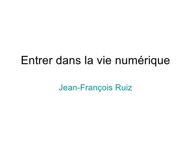 Entrer dans la vie numérique Jean-François Ruiz