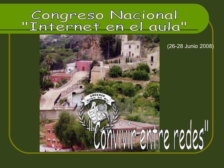 """Congreso Nacional """"Internet en el aula"""" (26-28 Junio 2008) """"Convivir entre redes"""""""