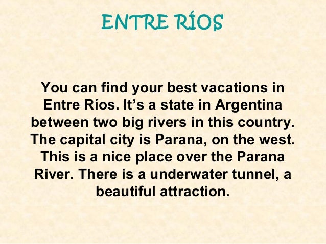 ENTRE RÍOS You can find your best vacations in Entre Ríos. It's a state in Argentinabetween two big rivers in this country...