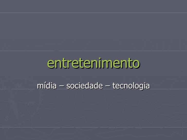 Entretenimento, aula 1 - aspectos sociais, midiáticos e tecnológicos