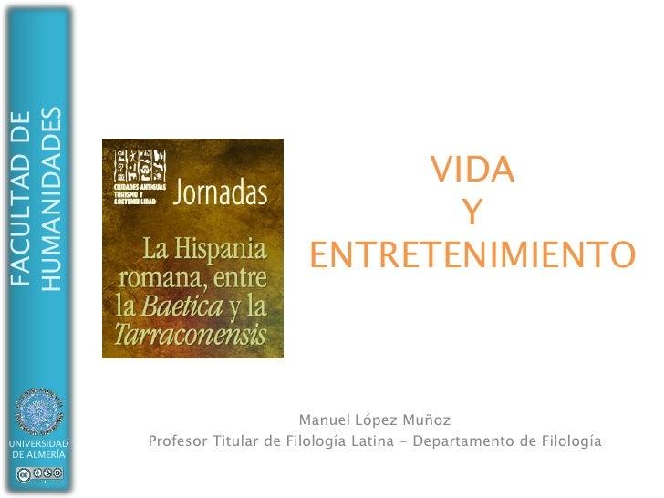 VIDAYENTRETENIMIENTO<br />Manuel López Muñoz<br />Profesor Titular de Filología Latina - Departamento de Filología<br />