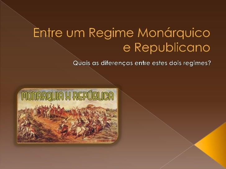 Entre um regime monárquico e republicano