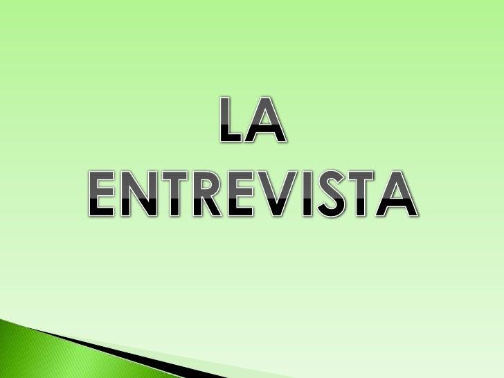 LA ENTREVISTA <br />