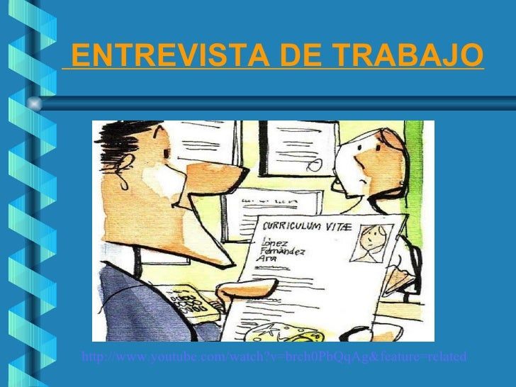 ENTREVISTA DE TRABAJO http://www.youtube.com/watch?v=brch0PbQqAg&feature=related