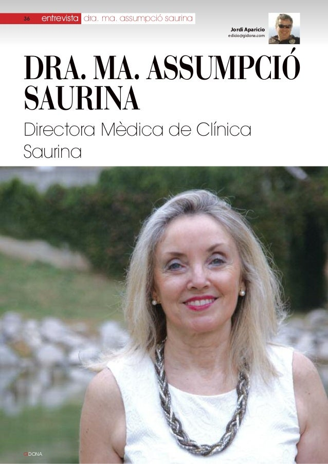 36  entrevista dra. ma. assumpció saurina Jordi Aparicio edicio@gidona.com  Dra. ma. assumpció saurina Directora Mèdica de...