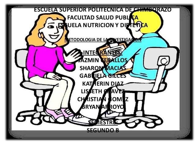 ESCUELA SUPERIOR POLITECNICA DE CHIMBORAZO FACULTAD SALUD PUBLICA ESCUELA NUTRICION Y DIETETICA METODOLOGIA DE LA INVESTIG...