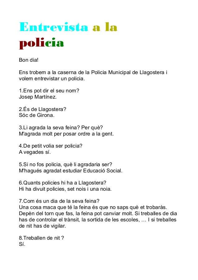 Entrevista a la policia Bon dia! Ens trobem a la caserna de la Policia Municipal de Llagostera i volem entrevistar un poli...