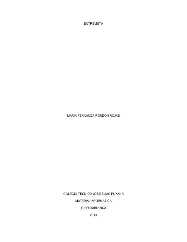 ENTREVISTA MARIA FERNANDA RONDON ROJAS COLEGIO TECNICO JOSE ELIAS PUYANA MATERIA: INFORMATICA FLORIDABLANCA 2014