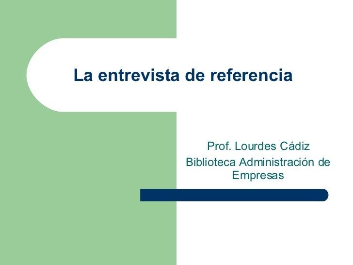 La entrevista de referencia  Prof. Lourdes Cádiz Biblioteca Administración de Empresas