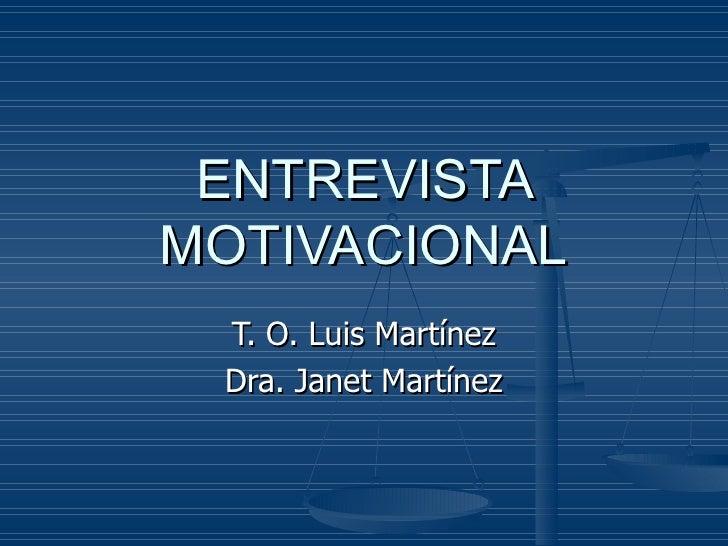 ENTREVISTA MOTIVACIONAL T. O. Luis Martínez Dra. Janet Martínez