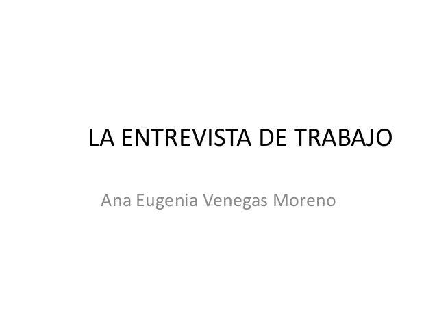 LA ENTREVISTA DE TRABAJO Ana Eugenia Venegas Moreno