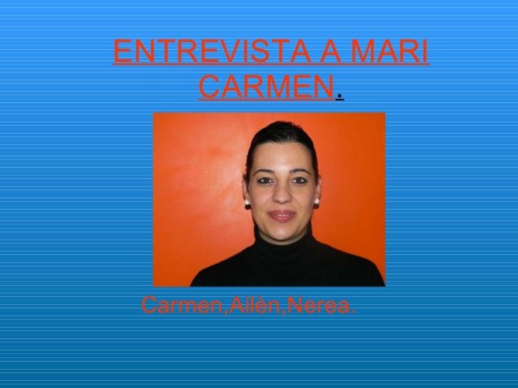ENTREVISTA A MARI CARMEN . Carmen,Ailèn,Nerea.