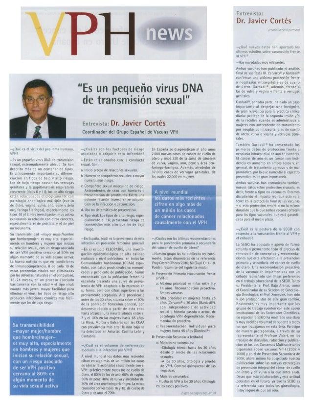 —¿0ue' es el virus del papiloma humano.  VPH?   —Es un pequeño virus DNA de transmisión sexual,  extremadamente ubicuo.  S...