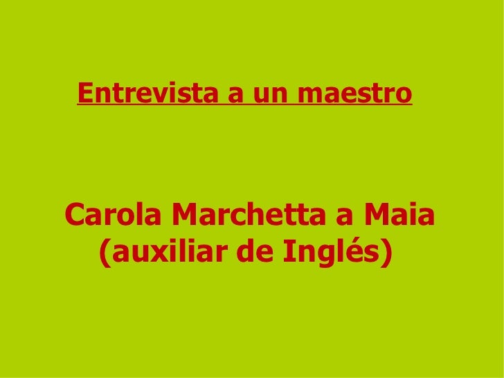 Entrevista a un maestro Carola Marchetta a Maia (auxiliar de Inglés)