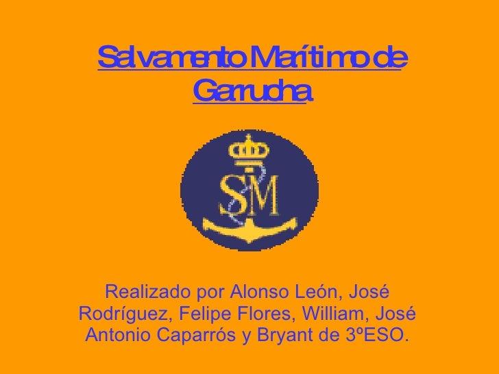 Salvamento Marítimo de Garrucha Realizado por Alonso León, José Rodríguez, Felipe Flores, William, José Antonio Caparrós y...