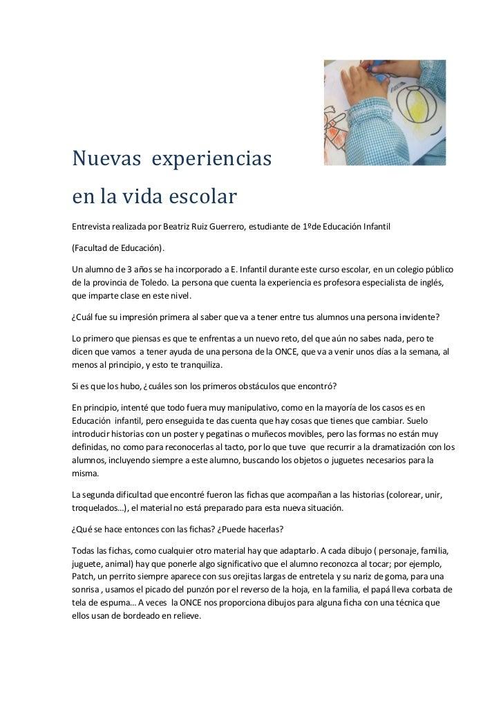 Nuevas experienciasen la vida escolarEntrevista realizada por Beatriz Ruiz Guerrero, estudiante de 1ºde Educación Infantil...