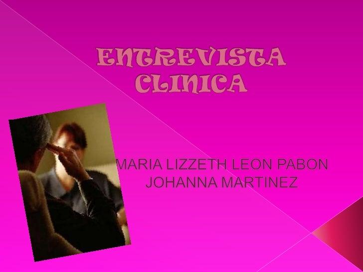 ENTREVISTA CLINICA<br />MARIA LIZZETH LEON PABON <br />JOHANNA MARTINEZ<br />