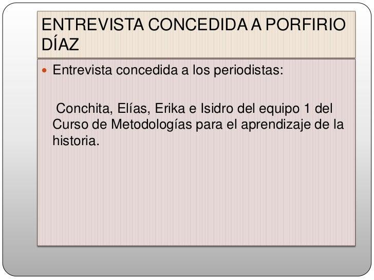 ENTREVISTA CONCEDIDA A PORFIRIO DÍAZ<br />Entrevista concedida a los periodistas: <br />   Conchita, Elías, Erika e Isidro...