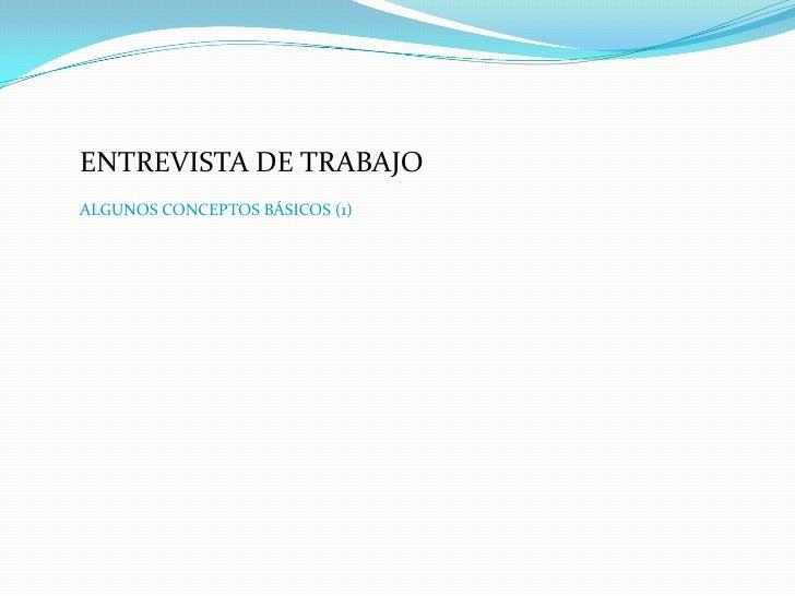 ENTREVISTA DE TRABAJO<br />ALGUNOS CONCEPTOS BÁSICOS (1)<br />