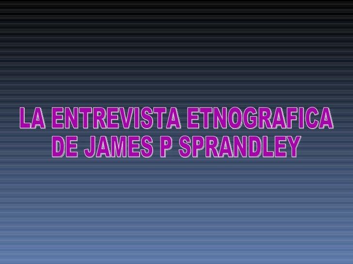 LA ENTREVISTA ETNOGRAFICA  DE JAMES P SPRANDLEY