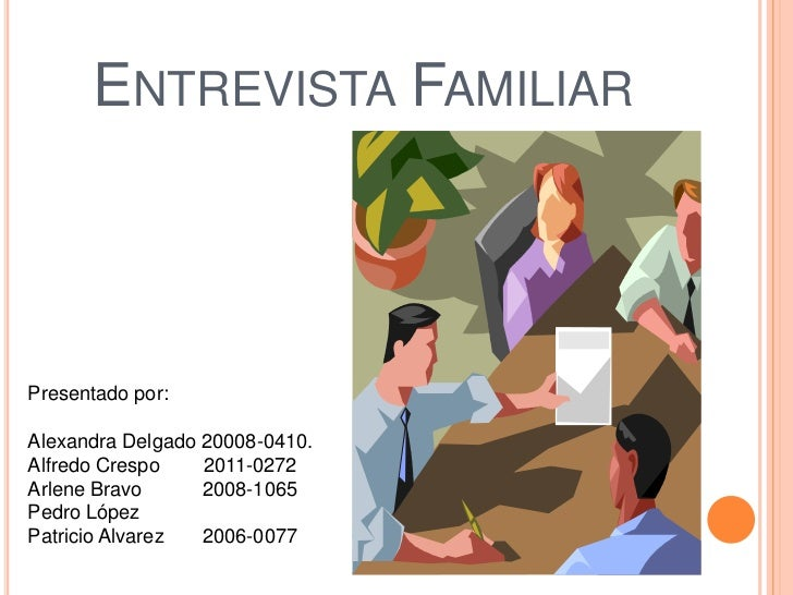 Entrevista Familiar<br />Presentado por:<br />Alexandra Delgado 20008-0410.<br />Alfredo Crespo        2011-0272<br />Arle...
