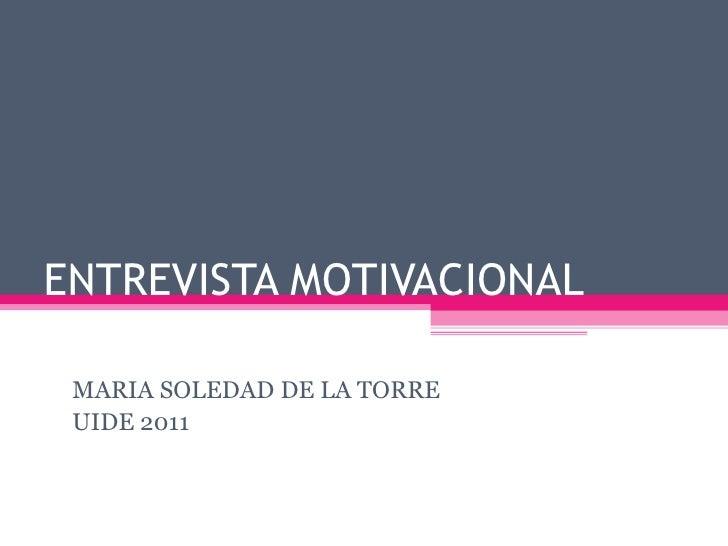 ENTREVISTA MOTIVACIONAL MARIA SOLEDAD DE LA TORRE UIDE 2011