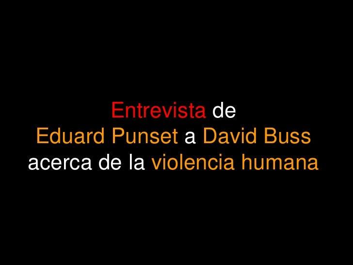 Entrevista de  Eduard Punset a David Buss acerca de la violencia humana