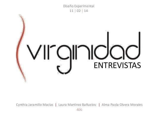 ENTREVISTAS Cynthia Jaramillo Macías | Laura Martínez Bañuelos | Alma Paola Olvera Morales 406 Diseño Experimental 11 | 02...