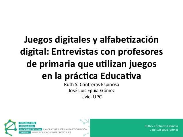 Juegos  digitales  y  alfabe0zación   digital:  Entrevistas  con  profesores   de  primaria  que  u0...