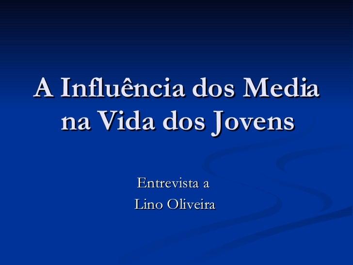 A Influência dos Media na Vida dos Jovens Entrevista a  Lino Oliveira