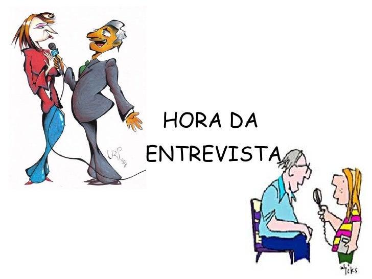 HORA DA  ENTREVISTA