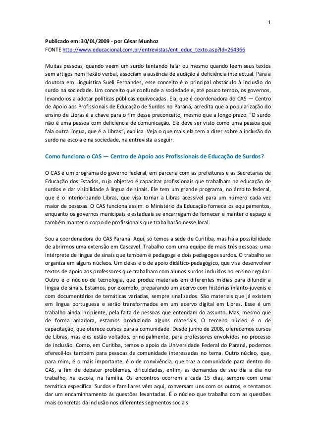 1Publicado em: 30/01/2009 - por César MunhozFONTE http://www.educacional.com.br/entrevistas/ent_educ_texto.asp?Id=264366Mu...