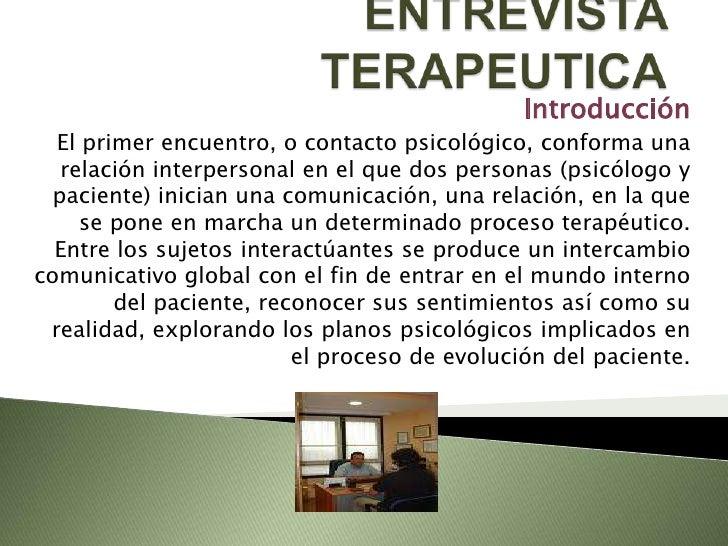 ENTREVISTA TERAPEUTICA<br />Introducción<br />El primer encuentro, o contacto psicológico, conforma una relación interpers...