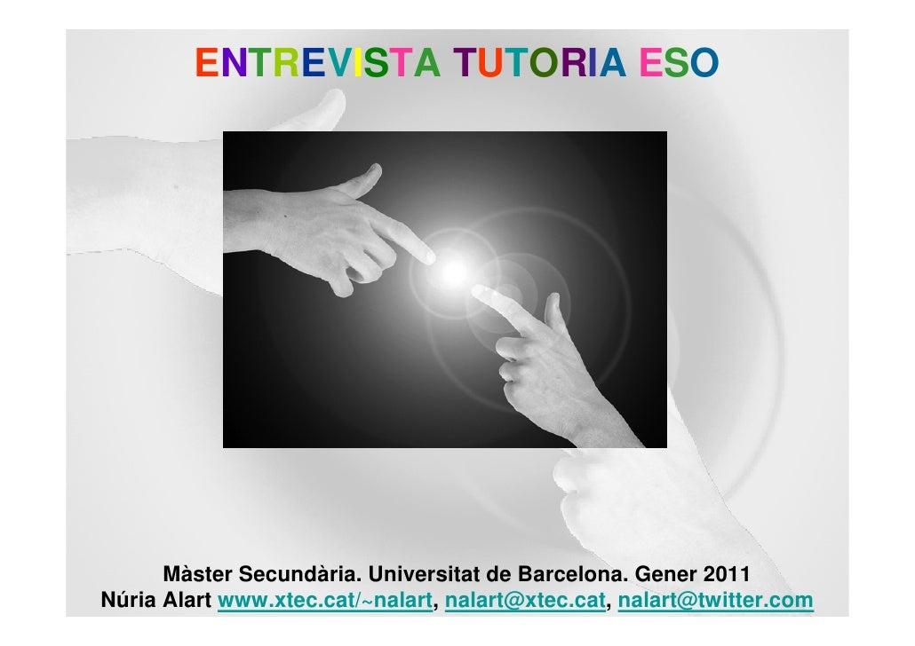 ENTREVISTA TUTORIA ESO      Màster Secundària. Universitat de Barcelona. Gener 2011Núria Alart www.xtec.cat/~nalart, nalar...