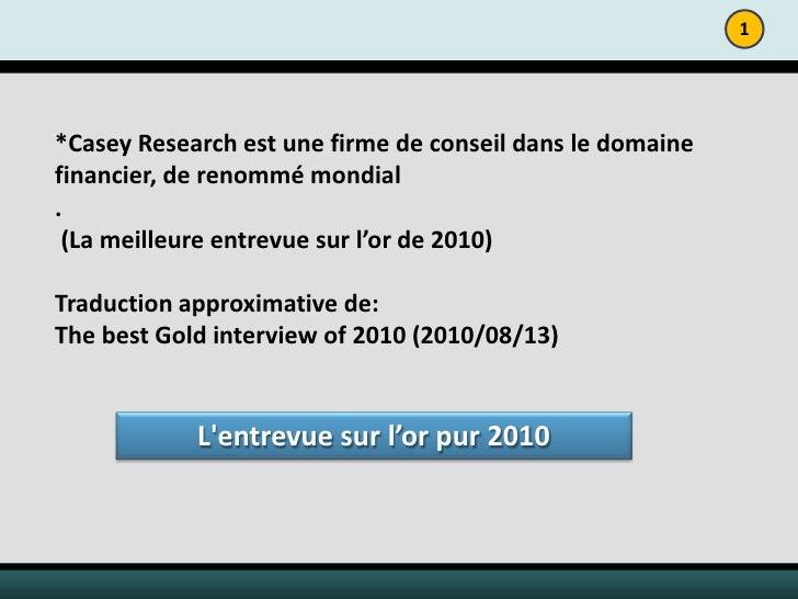 1     *Casey Research est une firme de conseil dans le domaine financier, de renommé mondial .  (La meilleure entrevue sur...
