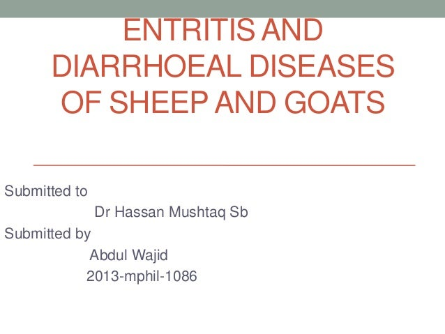 ENTRITIS AND DIARRHOEAL DISEASES OF SHEEP AND GOATS Submitted to Dr Hassan Mushtaq Sb Submitted by Abdul Wajid 2013-mphil-...
