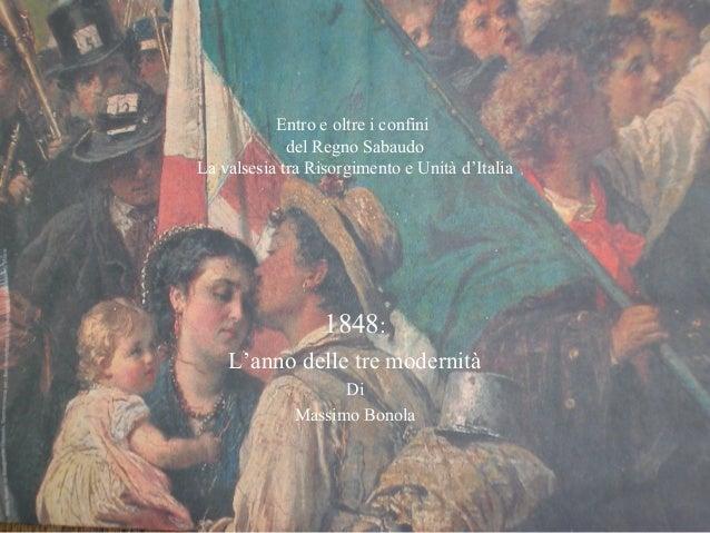 Entro e oltre i confini             del Regno SabaudoLa valsesia tra Risorgimento e Unità d'Italia                  1848: ...