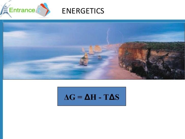 ENERGETICS Δ G =  Δ H - T Δ S