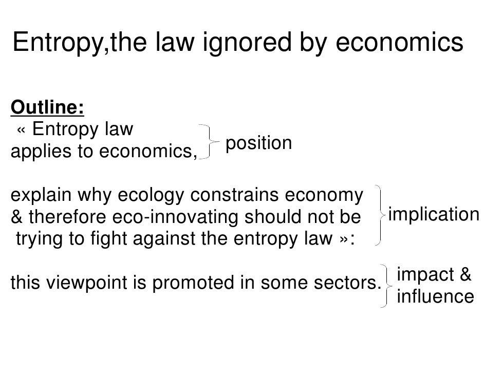 Entropy,the law ignored by economics  Outline: « Entropy law applies to economics,    position  explain why ecology constr...