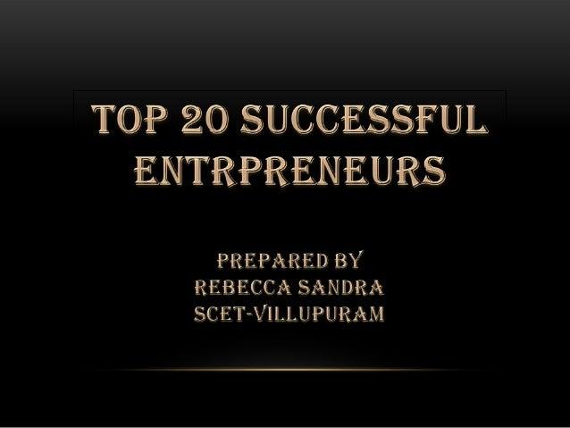 ENTRPRENEURS • The most famous entrepreneurs from India all have the same entrepreneurial spirit. • These entrepreneurs di...