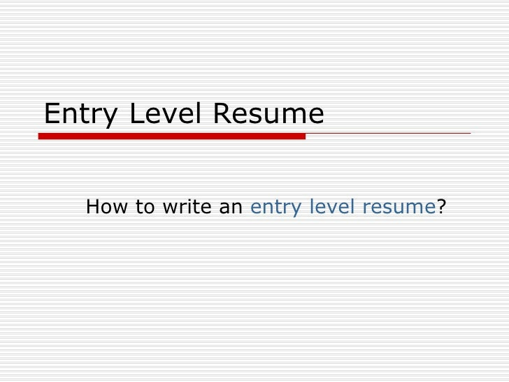 Entry Level Resume How to write an  entry level resume ?