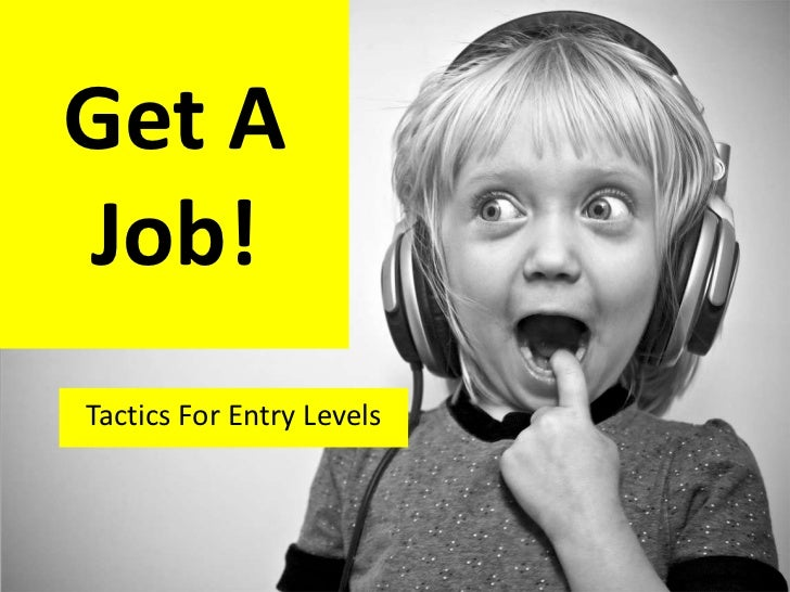 Get AJob!Tactics For Entry Levels