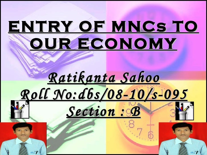 ENTRY OF MNCs TO     OUR ECONOMY           Ratikanta Sahoo      Roll No:dbs/08-10/s-095            Section : B Bitmap Imag...