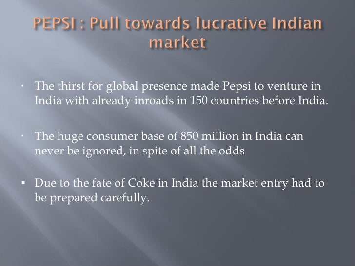 pepsi india entry strategy Prerna makhijani roll no 29 pgdm-ib pepsi's entry into india – a lesson in globalizationreasons for pepsi's globalization satur.